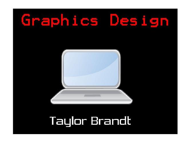Graphics Portfolio- Taylor Brandt