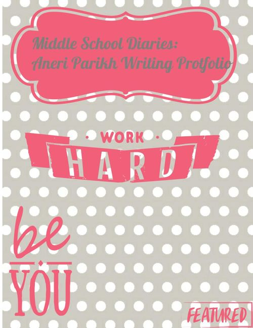 Middle School Diaries:  Aneri Parikh Writing Portfolio