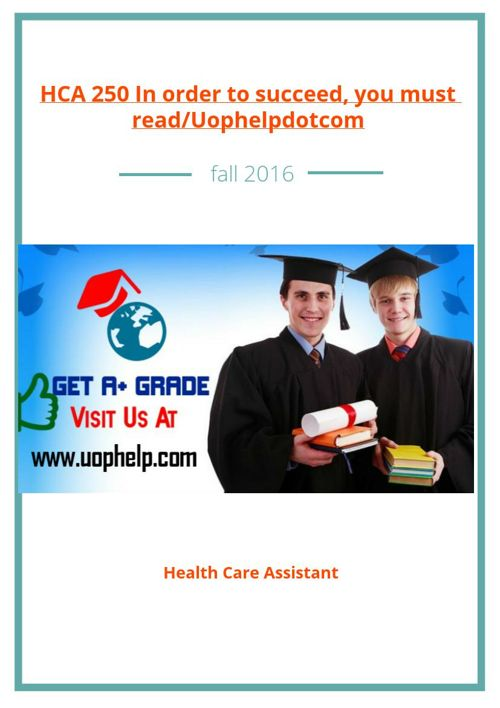 HCA 250 In order to succeed, you must read/Uophelpdotcom