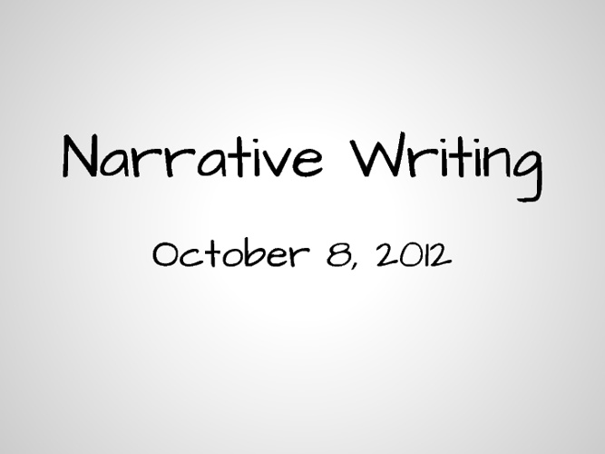 Copy of Narrative Writing: October 8, 2012