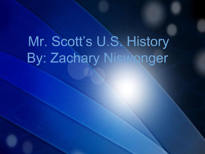 Mr.Scott's U.S. History by Zach Niswonger