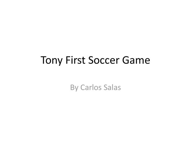 Tony First Soccer Game