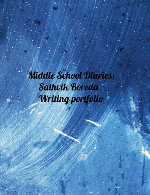 Middle School Diaries; Sathvik Boreda Writing Portfolio