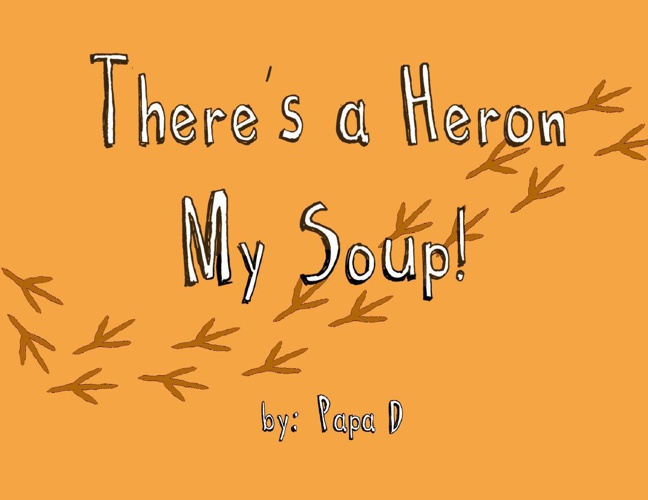 THere's a Heron my soup!