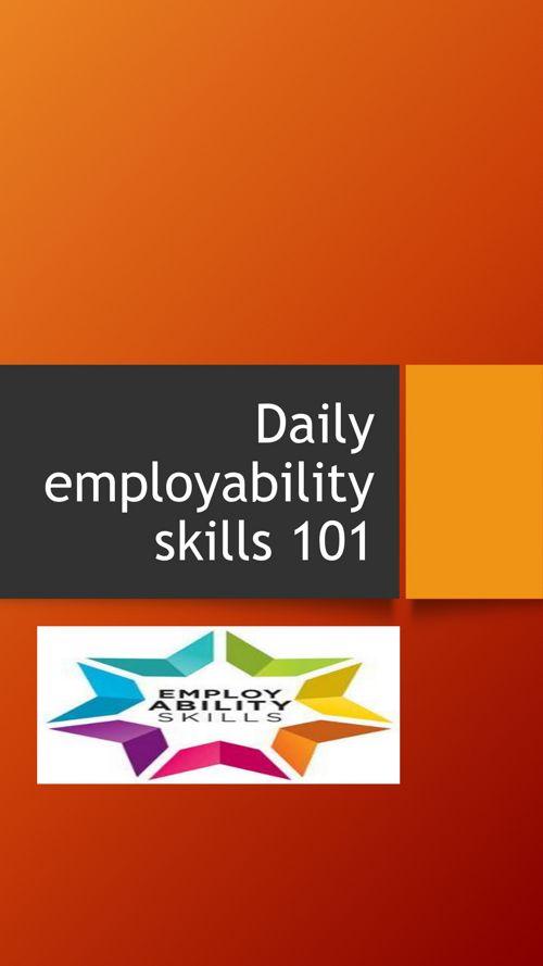 Daily employability skills 101