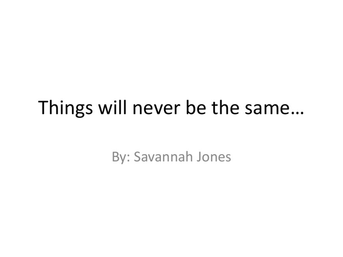 Things will never be the same