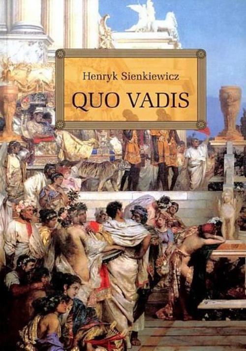 Quo Vadis by Henryk Sienkiewicz Nobel Prize 1905