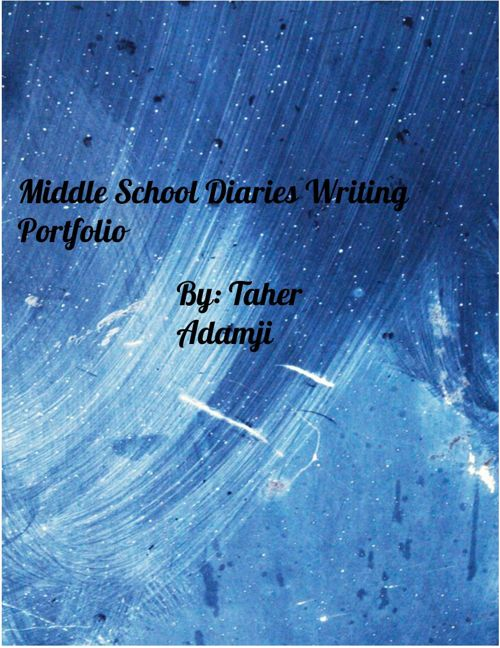 Middle School Diaries: Taher Adamji Writing Portfolio