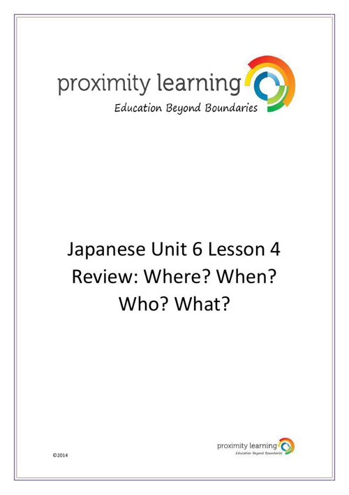 JPN Unit 6 Lesson 4: Where? When? Who? What?