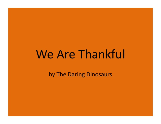 We Are Thankful - Daring Dinosaurs 2013
