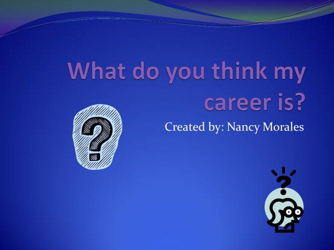 What do you think my career is