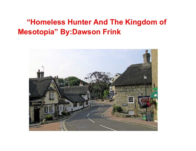 """Homeless Hunter And The Kingdom of Mesotopia"""