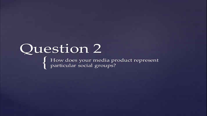 Question 2: How does your media product represent particular soc