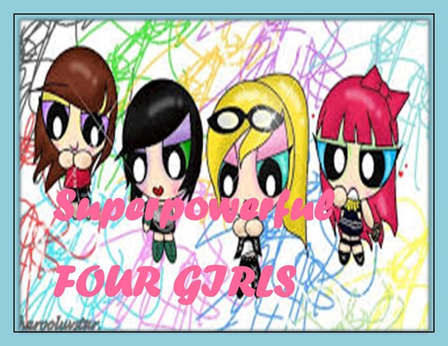 SUPER POWERFUL FOUR GIRLS