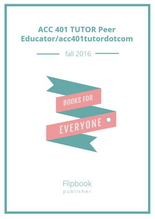 ACC 401 TUTOR Peer Educator/acc401tutordotcom