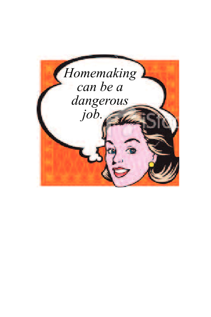 Homemaking Can Be A Dangerous Job!