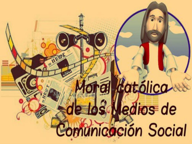 MORAL CATÓLICA DE LOS MEDIOS DE COMUNICACIÓN