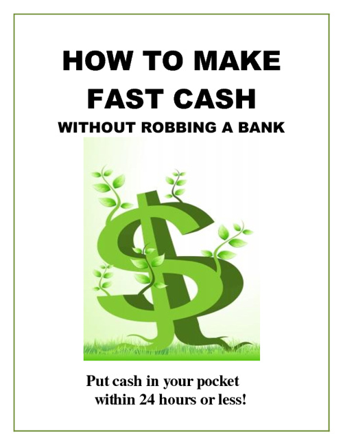 How to Make Fast Cash Without Robbing a Bank