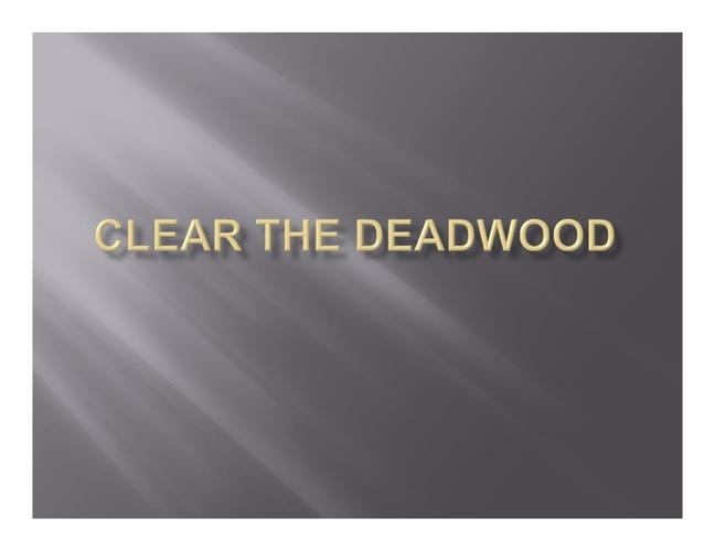 Clear the Deadwood