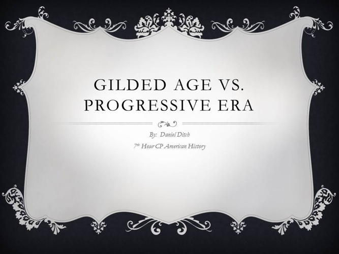 GILDED AGE VS PROGRESSIVE ERA