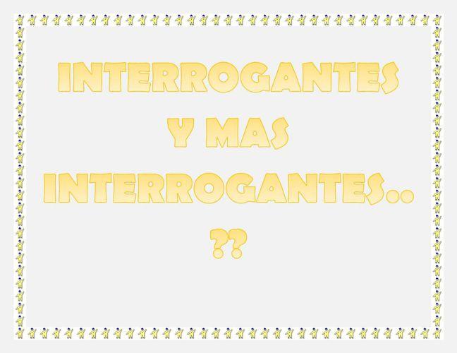 INTERROGANTES Y MAS INTERROGANTES 2