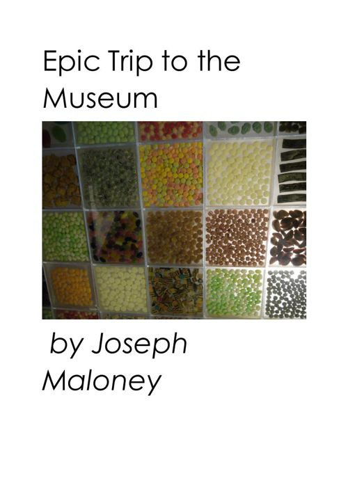 Epic Trip to the Museum by Joseph Maloney