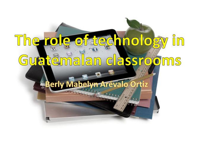 The Role of Technology in Guatemalan Classrooms