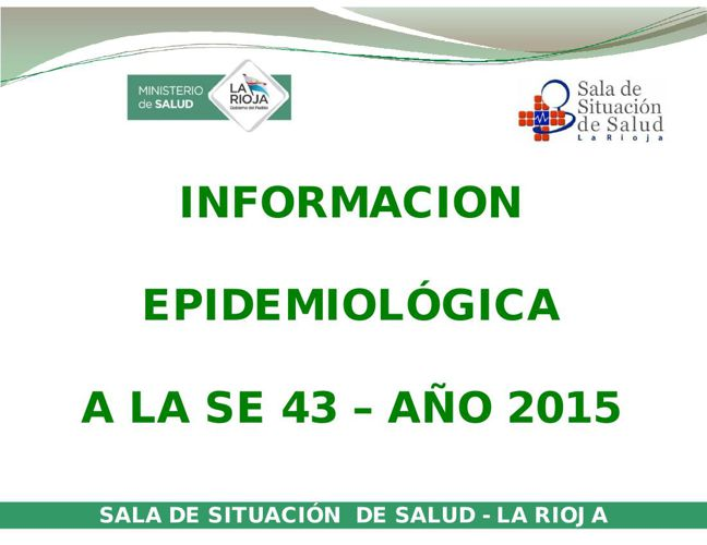 INFORMACION EPIDEMIOLÓGICA A LA SE 43 _ SDSS LA RIOJA 2015
