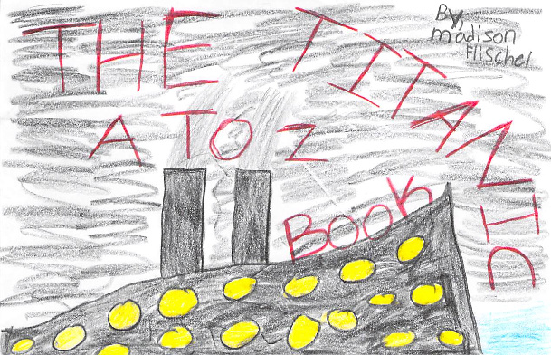 The Titanic A to Z Book by Madison F.