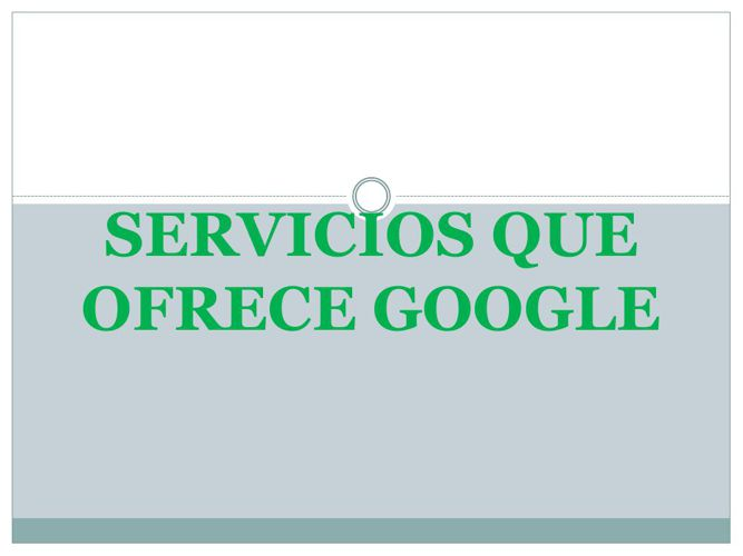 SERVICIOS QUE OFRECE GOOGLE - FLORES RIOS