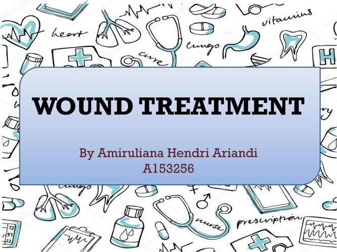 WOUND CARE AND TREATMENT
