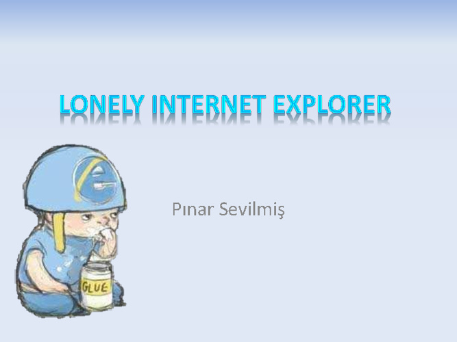 Lonely Internet Explorer