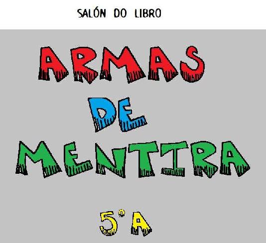 ARMAS DE MENTIRA  5ºA   Salón do libro