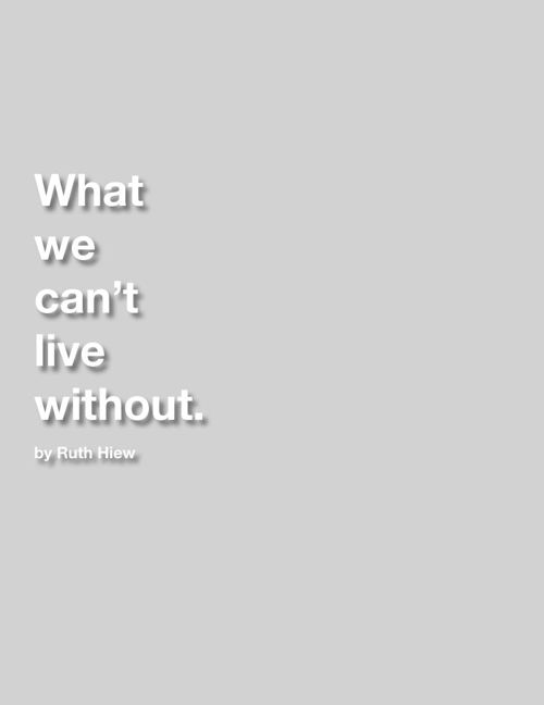 What we can't live without.
