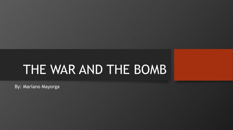 THE WAR AND THE BOMB