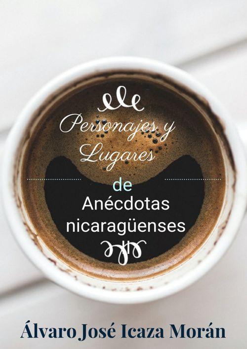 Anécdotas nicaragüenses Álvaro Icaza Personajes y lugares