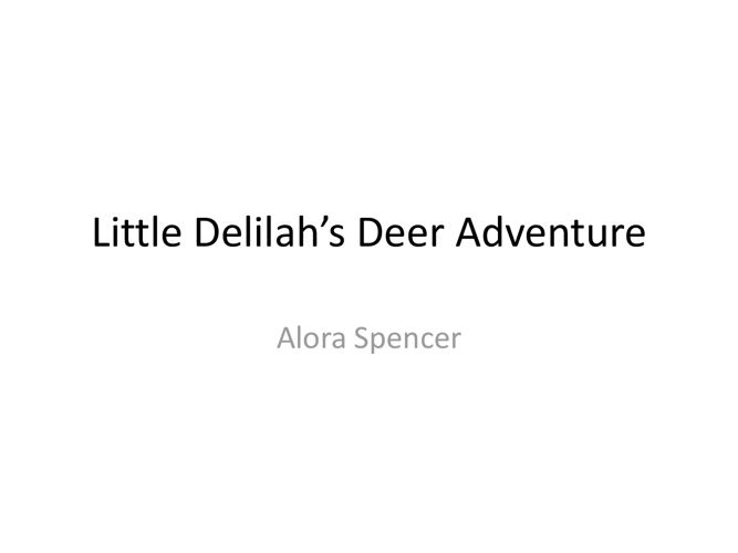 Little Delilah's Deer Adventure