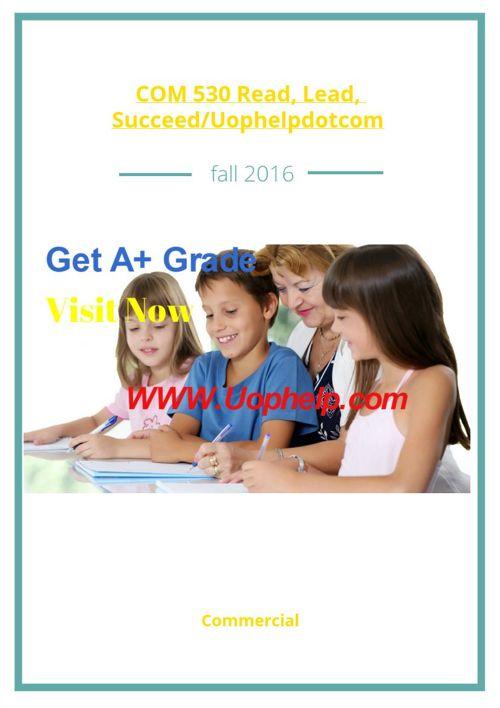COM 530 Read, Lead, Succeed/Uophelpdotcom