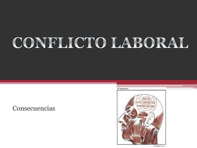 conflicto laboral  Consecuencias