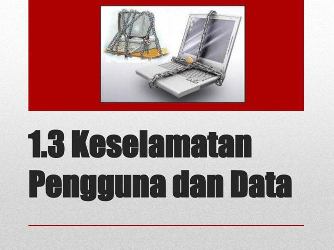 1.3 KESELAMATAN PENGGUNA DAN DATA