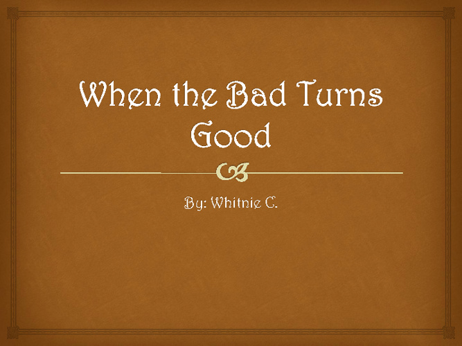 When the Bad Turns Good