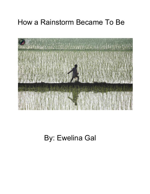 How a Rainstorm Became to be By: Ewelina Gal
