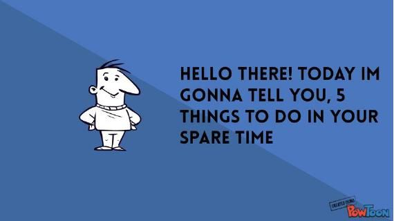 5 Things to do in Your Spare Time!