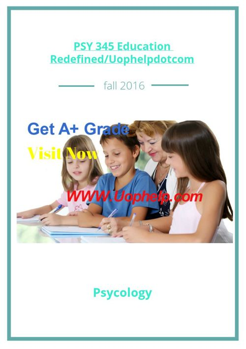 PSY 345 Education Redefined/Uophelpdotcom