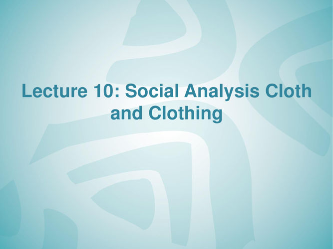 Lecture 10 Social analysis Cloth and Clothing-PART-1