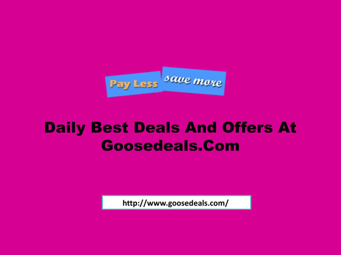 Daily Best Deals And Offers At Goosedeals.Com