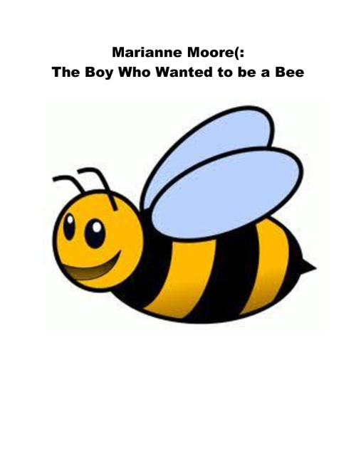 The Boy Who Wanted to be a Bee by Marianne Moore(: