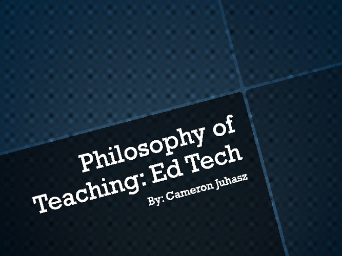 Philosophy of Teaching: Ed Tech