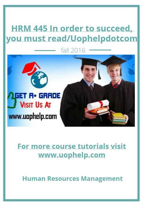 HRM 445 In order to succeed, you must read/Uophelpdotcom