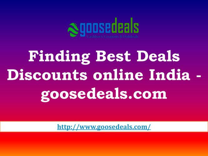 Finding Best Deals Discounts online India - goosedeals.com